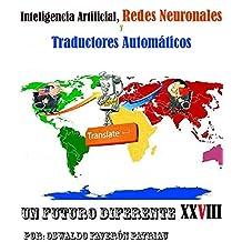 Inteligencia Artificial,  Redes Neuronales y Traductores Automáticos: La tecnología detrás de los traductores (Un Futuro Diferente nº 33) (Spanish Edition)