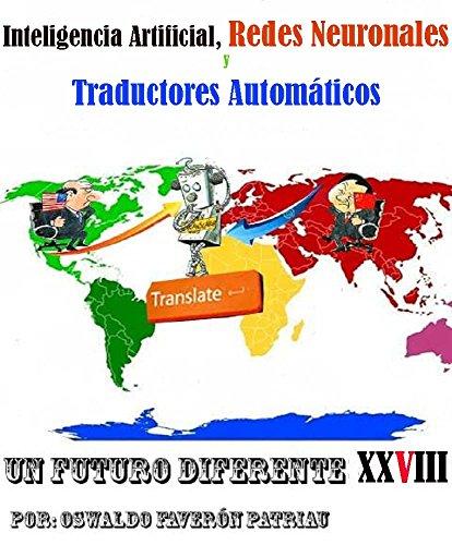 Inteligencia Artificial,  Redes Neuronales y Traductores Automáticos: La tecnología detrás de los traductores (Un Futuro Diferente nº 33) por Oswaldo Enrique Faverón Patriau