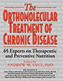 Orthomolecular Treatment of Chronic Disease: 65 Experts on Therapeutic and Preventative Nutrition