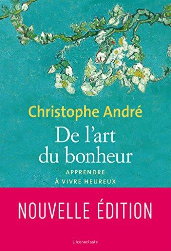 De l'art du bonheur Nouvelle édition 2010 par Christophe André