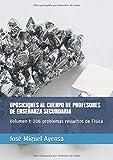 OPOSICIONES AL CUERPO DE  PROFESORES DE ENSEÑANZA SECUNDARIA: Volumen I  206 problemas resueltos de  Física