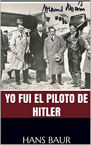 Yo fui el piloto de Hitler eBook: Hans Baur: Amazon.es ...