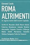 ROMA ALTRIMENTI: Le ragioni nuove dell'essere Capitale