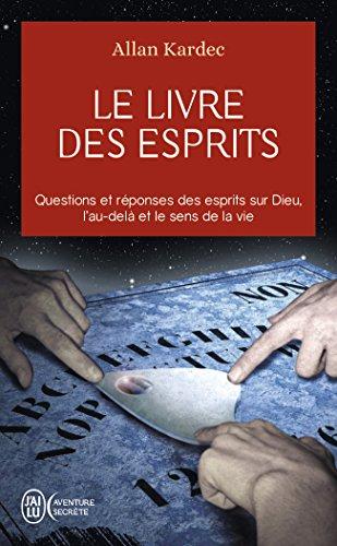 Le livre des esprits : Contenant les principes de la doctrine spirite sur l'immortalité de l'âme, la nature des esprits et leurs rapports avec les ... la vie future et l'avenir de l'humanité par Allan Kardec