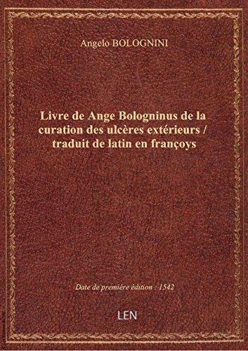 Livre de Ange Bologninus de la curation des ulcères extérieurs / traduit de latin en françoys
