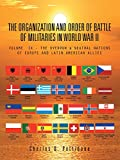 9: THE ORGANIZATION AND ORDER OF BATTLE OF MILITARIES IN WORLD WAR II: VOLUME IX - THE OVERRUN & NEUTRAL NATIONS OF EUROPE AND LATIN AMERICAN ALLIES
