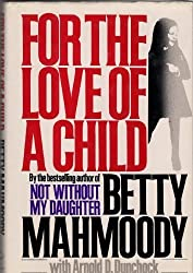 For the Love of a Child by Betty Mahmoody (1992-09-01)