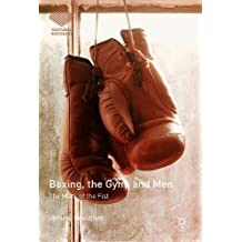 L'empreinte Du Poing / the Mark of the Fist: La Boxe, Le Gymnase Et Ses Hommes