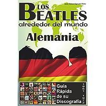Los Beatles - Alemania - Guía Rápida De Su Discografía: Discografía A Todo Color (1961-1972) (Los Beatles Alrededor Del Mundo) (Spanish Edition)