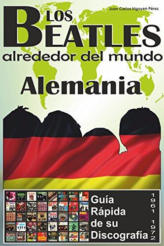 Los Beatles - Alemania - Guía Rápida De Su Discografía: Discografía A Todo Color (1961-1972) (Los Beatles Alrededor Del Mundo nº 6) por Juan Carlos Irigoyen Pérez
