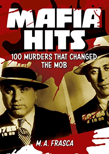 Mafia hits 100 murders that changed the mob ebook m a frasca mafia hits 100 murders that changed the mob von frasca m a fandeluxe Images