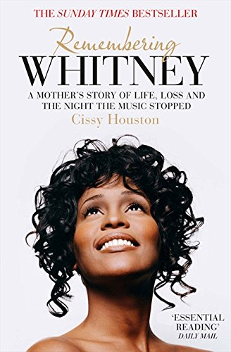 Remembering Whitney: A Mother's Story of Life, Loss and the Night the Music Stopped por Cissy Houston