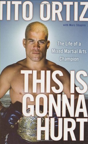 This is Gonna Hurt: The Life of a Mixed Martial Arts Champion by Tito Ortiz (7-Jul-2008) Mass Market Paperback