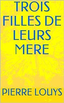 TROIS FILLES DE LEURS MERE par [LOUYS, PIERRE]