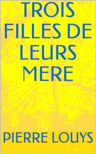 TROIS FILLES DE LEURS MERE par PIERRE LOUYS
