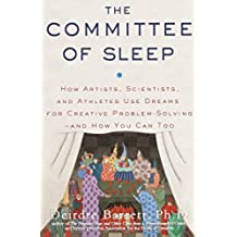 The Committee of Sleep: How Artists, Scientists, and Athletes Use Dreams for Creative Problem Solving--and How You Can Too (English Edition)