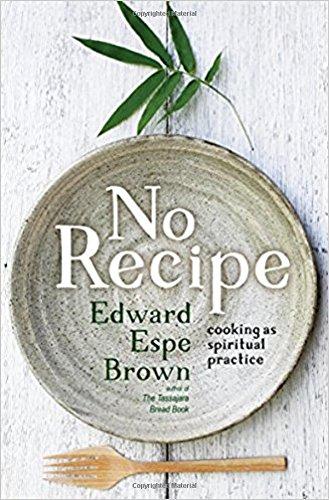 No Recipe: Cooking as Spiritual Practice por Edward Espe Brown