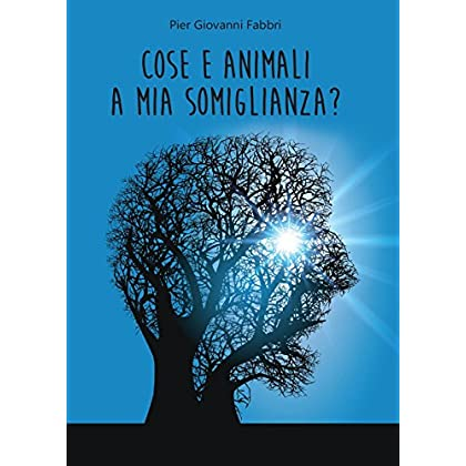 Cose E Animali A Mia Somiglianza?