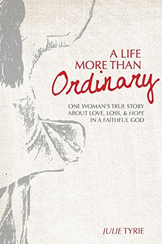 a-life-more-than-ordinary-one-womans-true-story-about-love-loss-hope-in-a-faithful-god