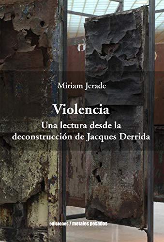 Violencia: Una lectura desde la deconstrucción de Jacques Derrida por Miriam Jerade