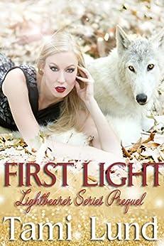 First Light: Lightbearer Series Prequel by [Lund, Tami]