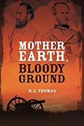 Mother Earth, Bloody Ground: A Novel Of The Civil War And What Might Have Been: Volume 2 (Stonewall Goes West Trilogy)