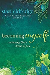 Becoming Myself: Embracing God's Dream of You by Stasi Eldredge (2013-08-01)