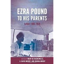 Ezra Pound to His Parents: Letters 1895-1929