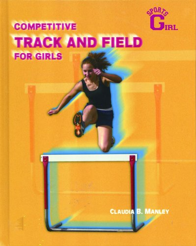 Competitive Track and Field for Girls (Sportsgirl) por Claudia B. Manley