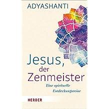 Jesus, der Zenmeister: Eine spirituelle Entdeckungsreise