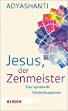 Jesus, der Zenmeister: Eine spirituelle Entdeckungsreise - Adyashanti