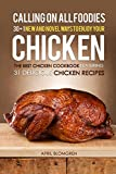 Calling on all Foodies: 30 + 1 New and Novel Ways to Enjoy Your Chicken: The Best Chicken Cookbook Featuring 31 Delicious Chicken Recipes