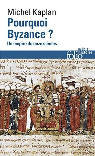 Pourquoi Byzance?: Un empire de onze siècles