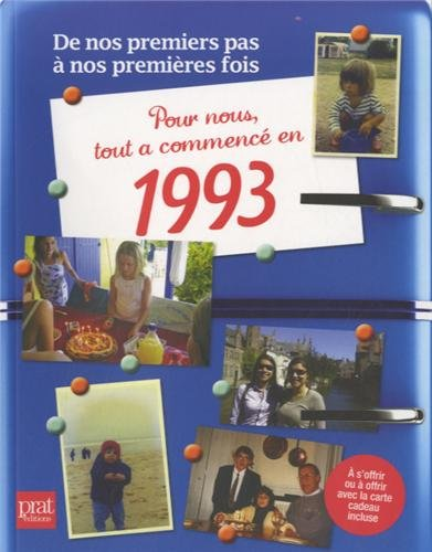 Pour nous tout a commencé en 1993 : De nos premiers pas à nos premières fois
