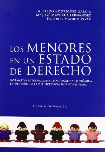 Los menores en un estado de derecho: Normativa Internacional, Nacional y Autonómica. Prevención de la delincuencia infanto-juvenil. por Alfredo Rodríguez García