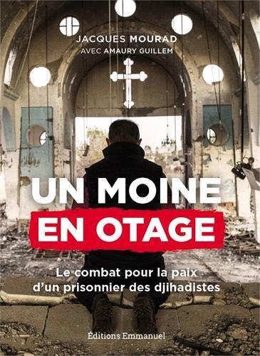 Un moine en otage, le combat pour la paix d'un prisonnier des djihadistes