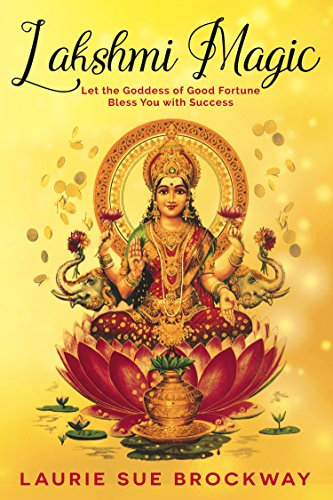 Lakshmi Magic: Let the Goddess of Good Fortune Bless You with Success (Everyone Loves Lakshmi Book 1) (English Edition)