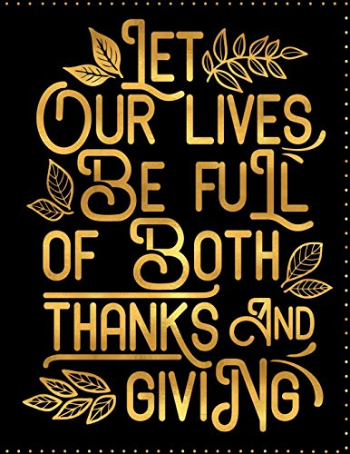 Let Our Lives Be Full of Thanks and Giving: Black with Gold Lettering, Thick Cardstock Matte Cover, Journal/Notebook with 100 Inspirational Quotes ... XL 8.5x11 (Inspirational Journals for Women) (Journal Cardstock)