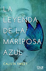 La leyenda de la mariposa azul par Calista Sweet