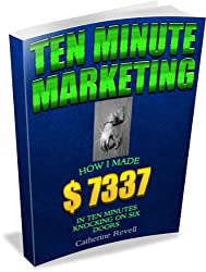 TEN MINUTE MARKETING:  How I made $7337 in ten minutes knocking on six doors. (English Edition)