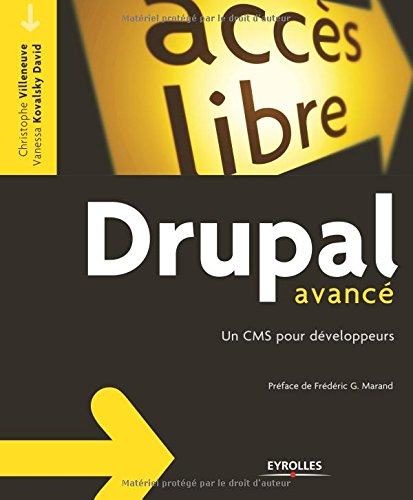 Drupal avancé: Un CMS pour développeurs. par Christophe Villeneuve