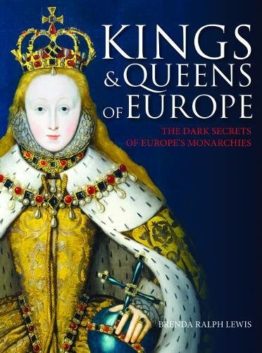 Kings and Queens of Europe: The Dark Secrets of Europe's Monarchies por Brenda Ralph-Lewis