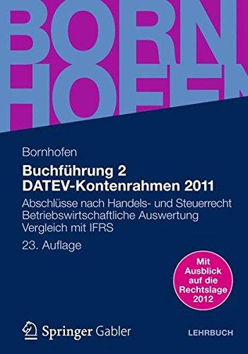 Buchführung 2 DATEV-Kontenrahmen 2011: Abschlüsse nach Handels- und Steuerrecht ― Betriebswirtschaftliche Auswertung ― Vergleich mit IFRS (Bornhofen Buchführung 2 LB)