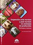 Inspección ante mortem y post mortem en animales de producción: Patologías y lesiones