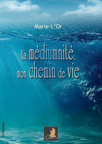 La Mediumnite, Mon Chemin de Vie