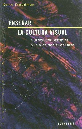 Enseñar la cultura visual : currículum, estética y la vida social del arte