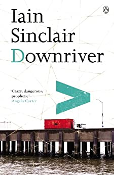 Downriver by [Sinclair, Iain]