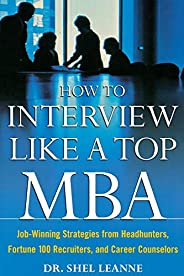 How to Interview Like a Top MBA: Job-Winning Strategies From Headhunters, Fortune 100 Recruiters, and Career C
