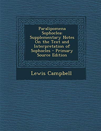 Paralipomena Sophoclea: Supplementary Notes on the Text and Interpretation of Sophocles