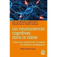 Les neurosciences cognitives dans la classe : Guide pour expérimenter et adapter ses pratiques pédagogiques